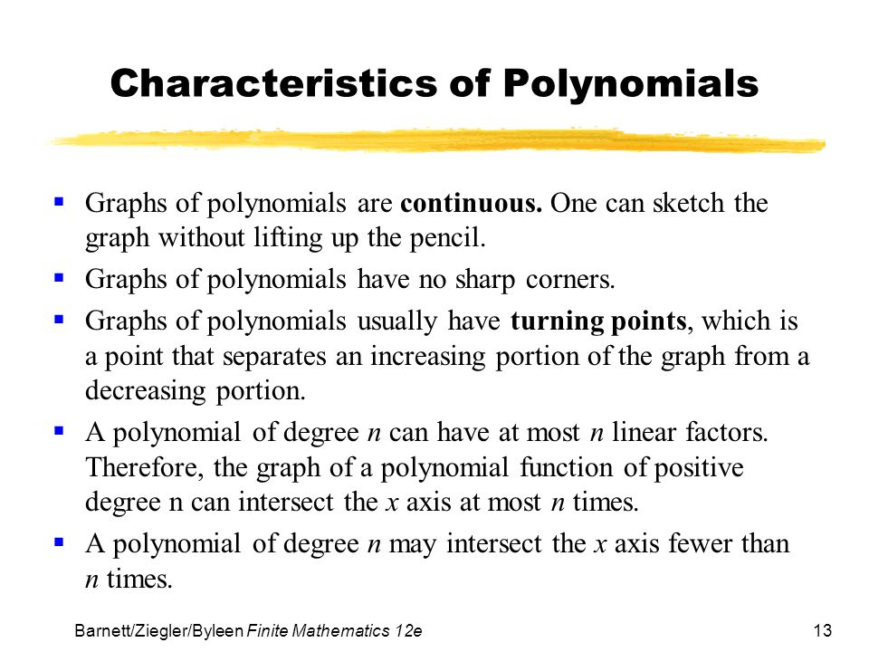 13 Barnett/Ziegler/Byleen Finite Mathematics 12e Characteristics of Polynomials  Graphs of polynomials are continuous. One can sketch the graph witho