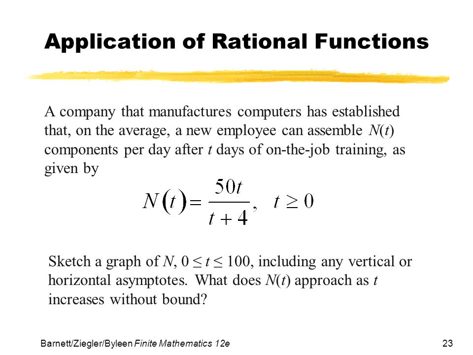 23 Barnett/Ziegler/Byleen Finite Mathematics 12e Application of Rational Functions A company that manufactures computers has established that, on the