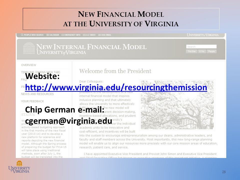 25 N EW F INANCIAL M ODEL AT THE U NIVERSITY OF V IRGINIA Website: http://www.virginia.edu/resourcingthemission Chip German e-mail: cgerman@virginia.edu