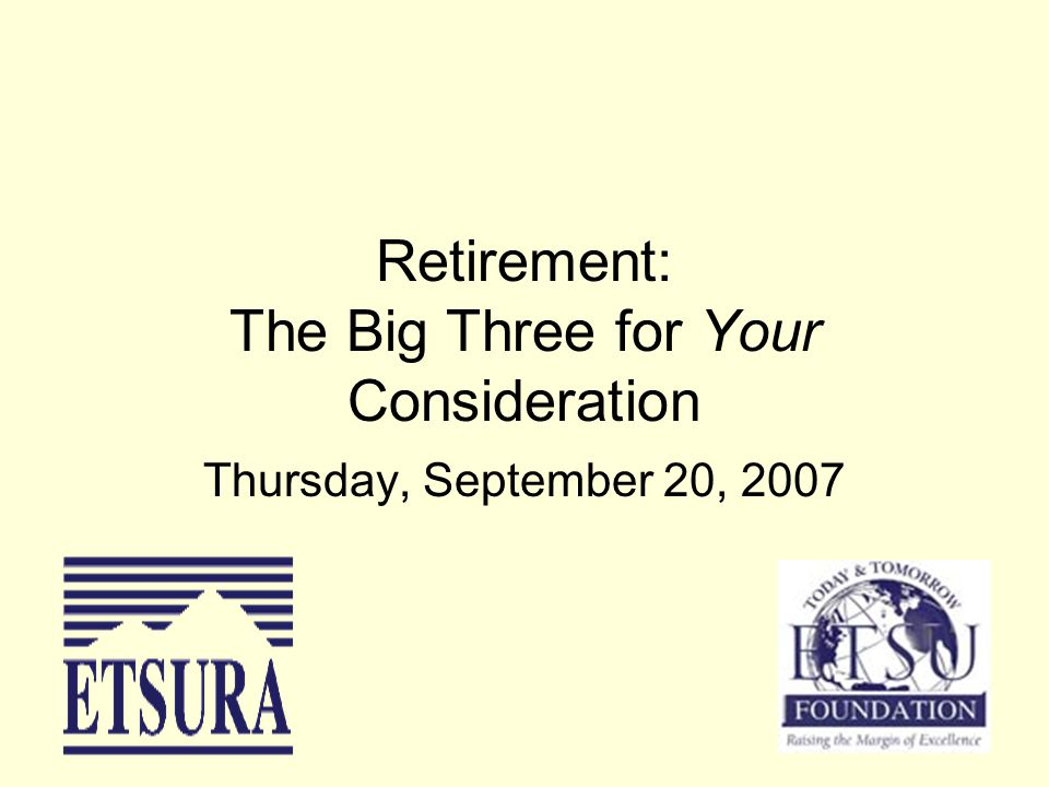 Retirement: The Big Three for Your Consideration Thursday, September 20, 2007