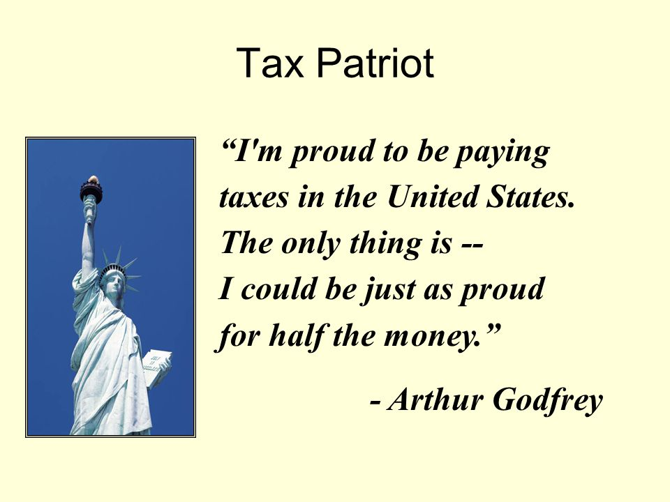 Tax Patriot I m proud to be paying taxes in the United States.