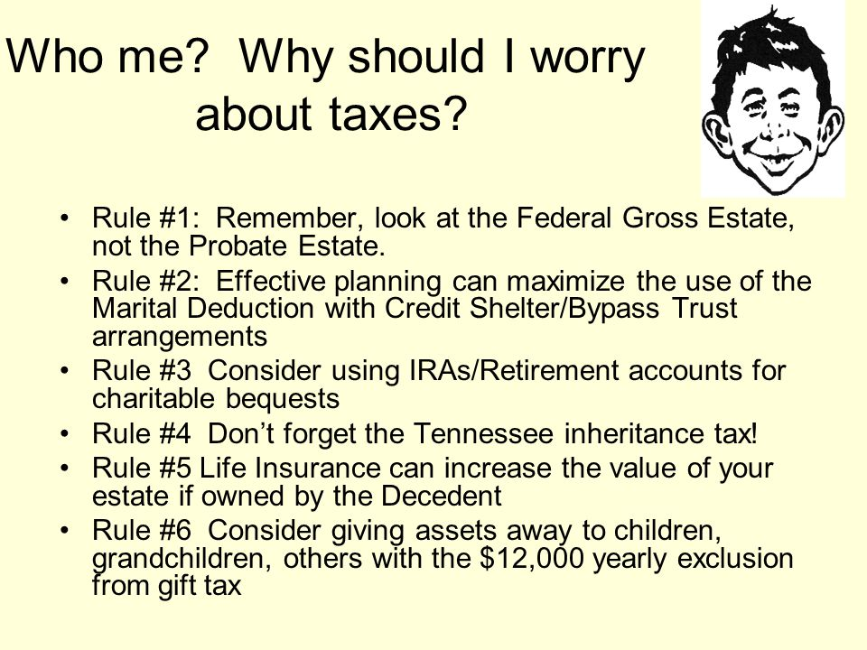 Who me. Why should I worry about taxes.