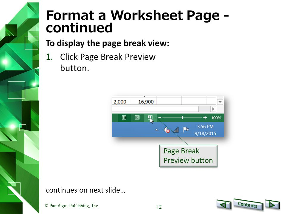 © Paradigm Publishing, Inc. 12 Format a Worksheet Page - continued To display the page break view: 1.Click Page Break Preview button. continues on nex