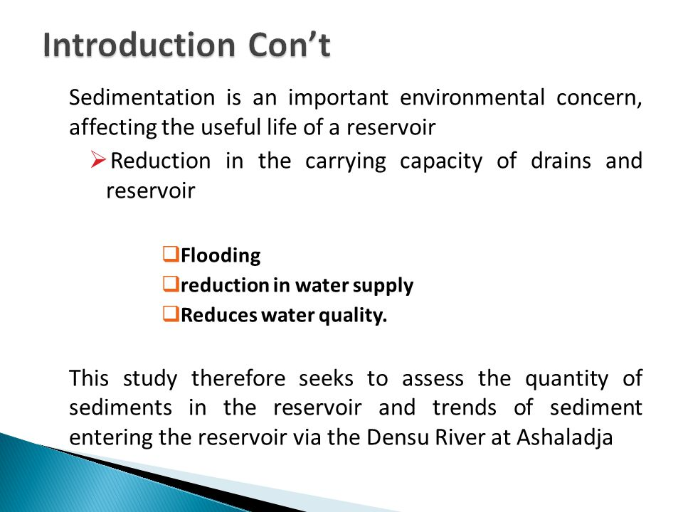 Sedimentation is an important environmental concern, affecting the useful life of a reservoir  Reduction in the carrying capacity of drains and reservoir  Flooding  reduction in water supply  Reduces water quality.