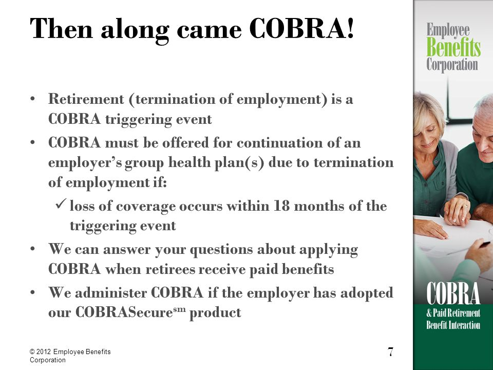 7 © 2012 Employee Benefits Corporation Then along came COBRA.