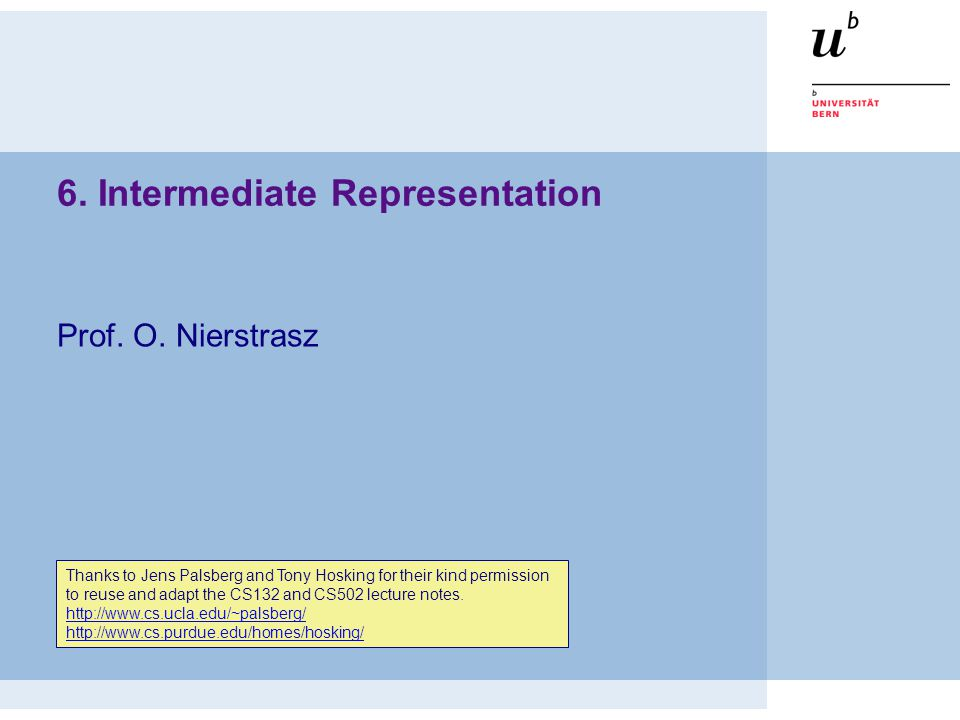 © Oscar Nierstrasz Intermediate Representation 2 Roadmap  Intermediate representations  Example: IR trees for MiniJava See, Modern compiler implementation in Java (Second edition), chapters 7-8.