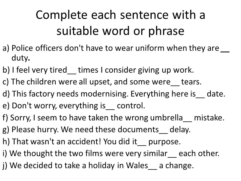 Complete each sentence with a suitable word or phrase a) Police officers don t have to wear uniform when they are __ duty.