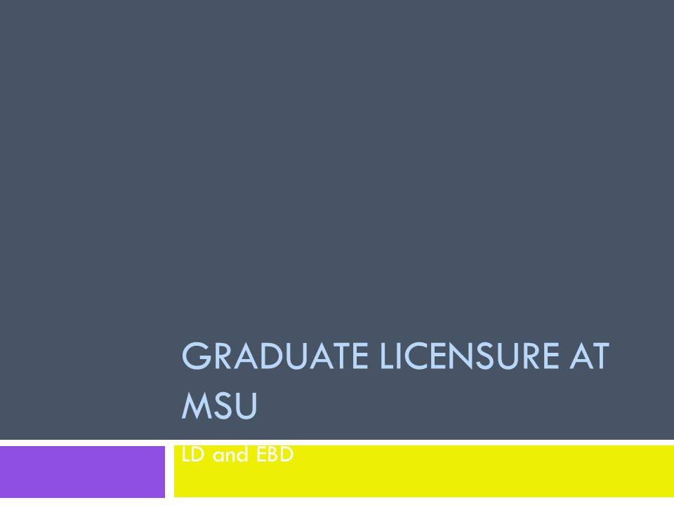 GRADUATE LICENSURE AT MSU LD and EBD