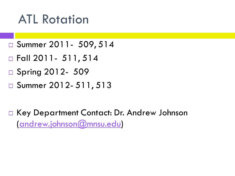 ATL Rotation  Summer 2011- 509, 514  Fall 2011- 511, 514  Spring 2012- 509  Summer 2012- 511, 513  Key Department Contact: Dr.