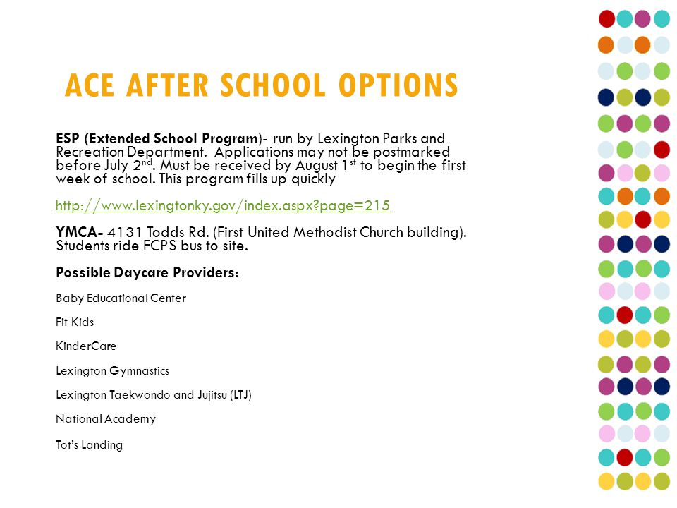 ACE AFTER SCHOOL OPTIONS ESP (Extended School Program)- run by Lexington Parks and Recreation Department.