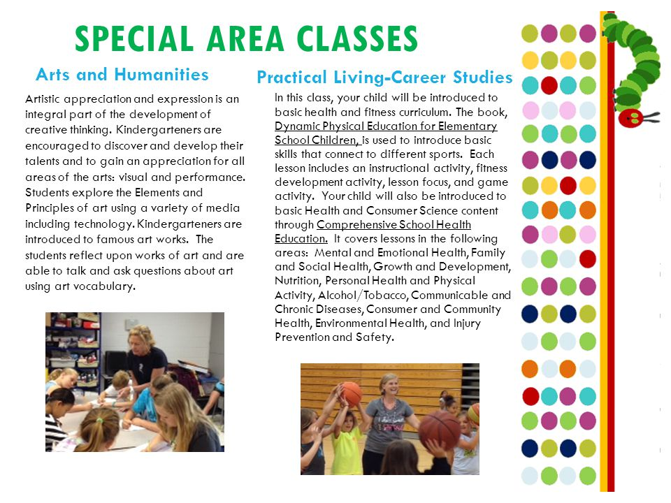 SPECIAL AREA CLASSES Arts and Humanities Practical Living-Career Studies In this class, your child will be introduced to basic health and fitness curriculum.