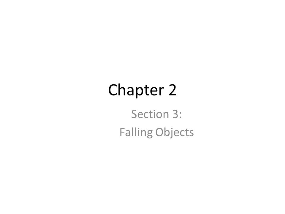 Chapter 2 Section 3: Falling Objects