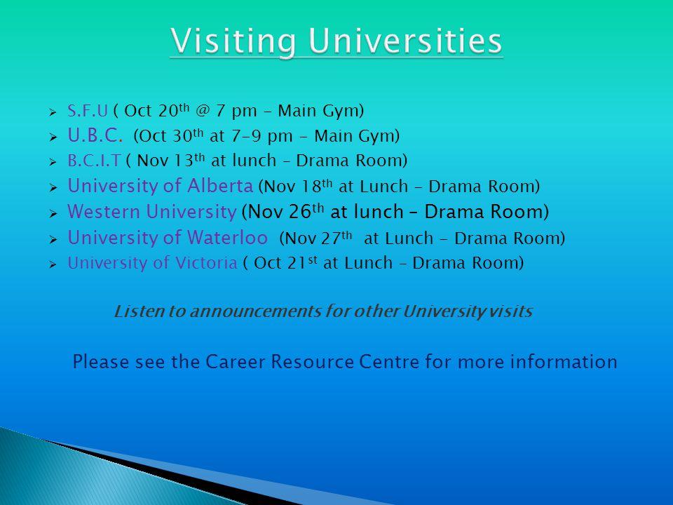  S.F.U ( Oct 20 th @ 7 pm - Main Gym)  U.B.C. (Oct 30 th at 7-9 pm - Main Gym)  B.C.I.T ( Nov 13 th at lunch – Drama Room)  University of Alberta