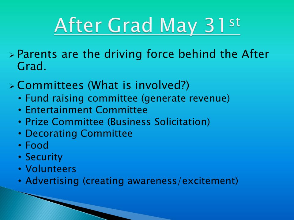  Parents are the driving force behind the After Grad.
