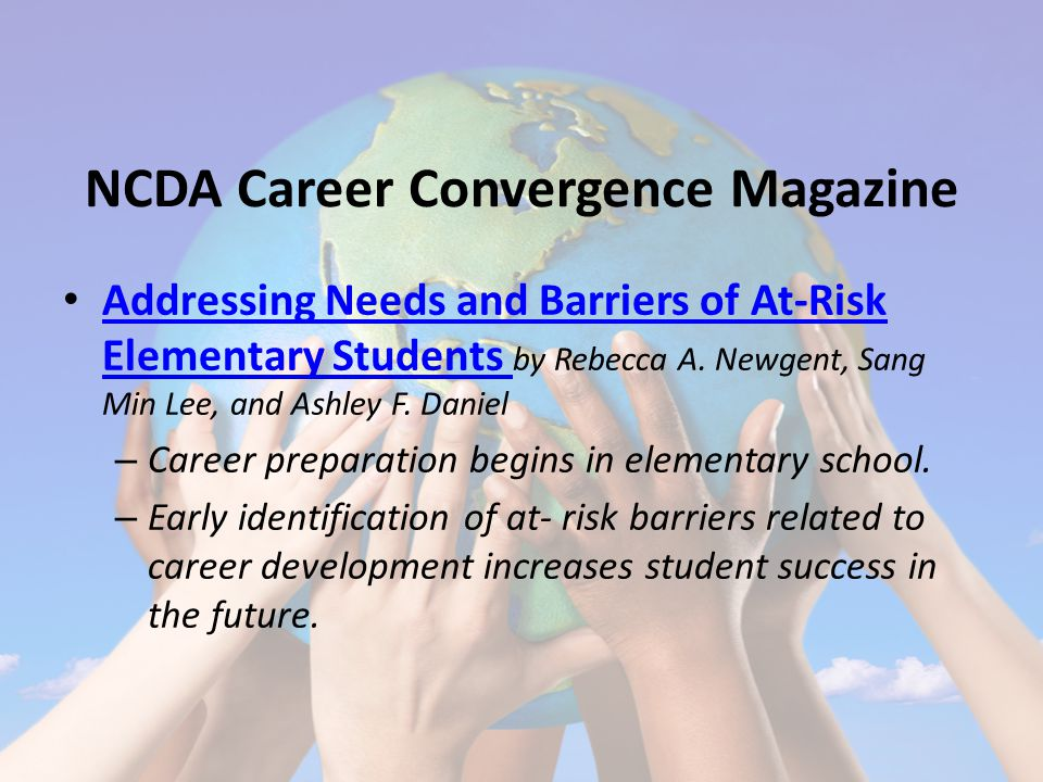 NCDA Career Convergence Magazine Addressing Needs and Barriers of At-Risk Elementary Students by Rebecca A.