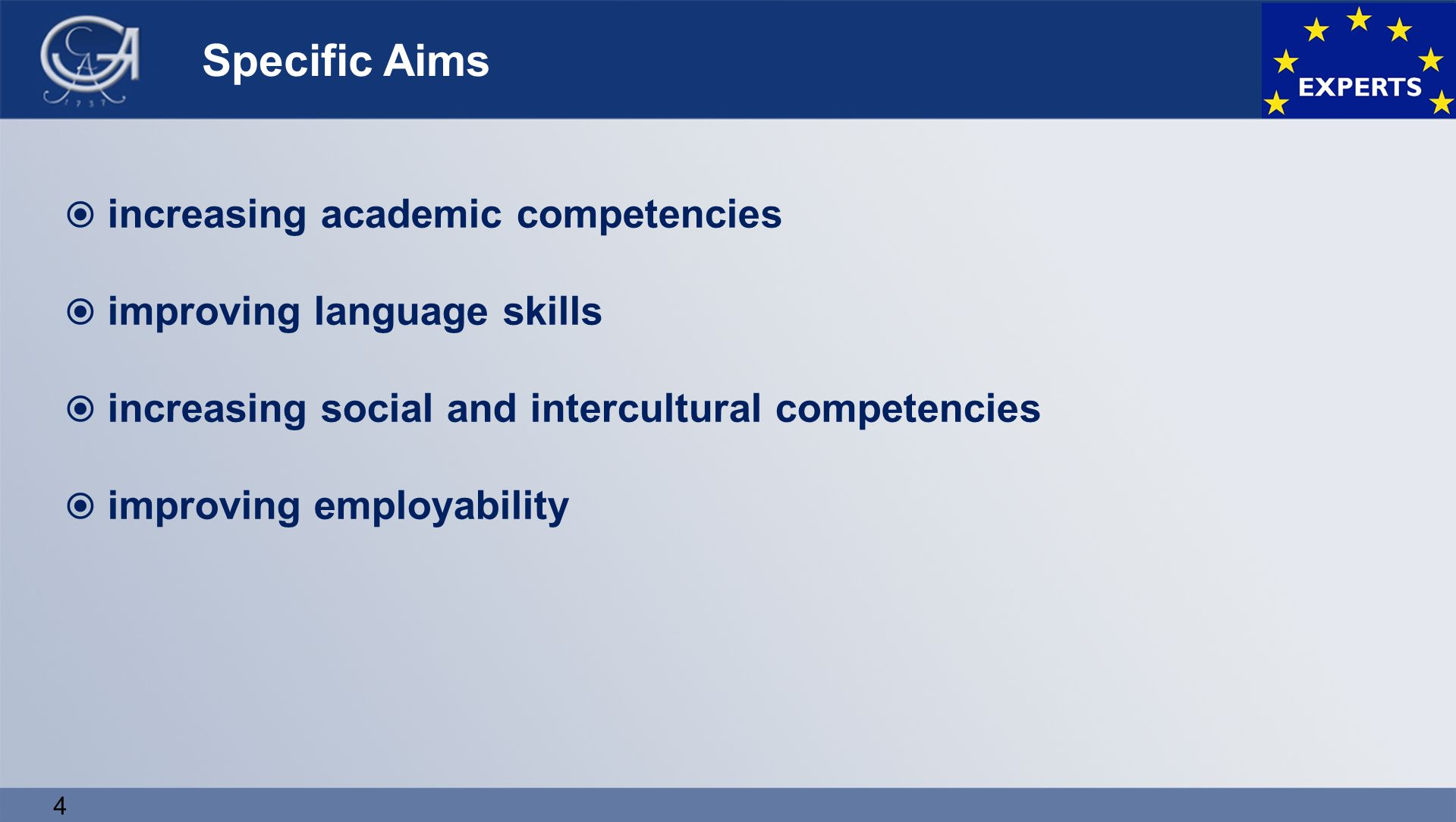 4 Specific Aims  increasing academic competencies  improving language skills  increasing social and intercultural competencies  improving employability