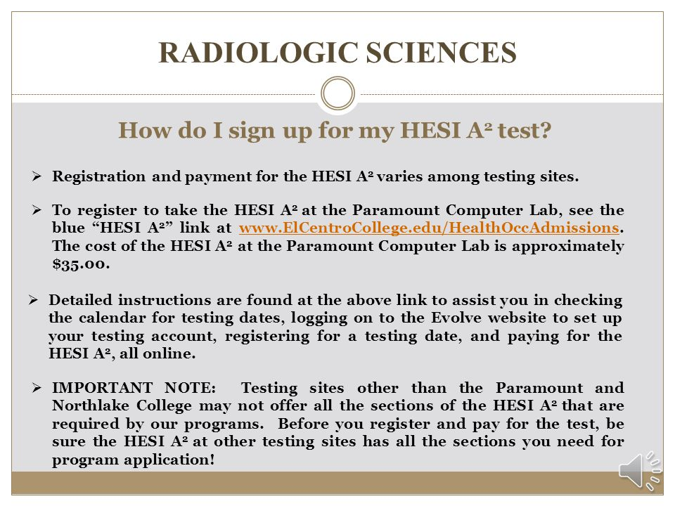 RADIOGRAPHY SCIENCES  HESI A 2 scores are valid for two (2) years from testing date to the date of anticipated program entry.