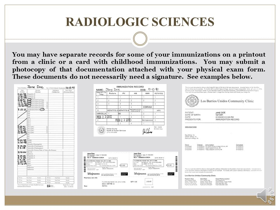 RADIOLOGIC SCIENCES If your doctor is administering these immunizations, the date of the injection and the doctor's signature must be indicated on that specific line on the immunization section of the physical exam form.
