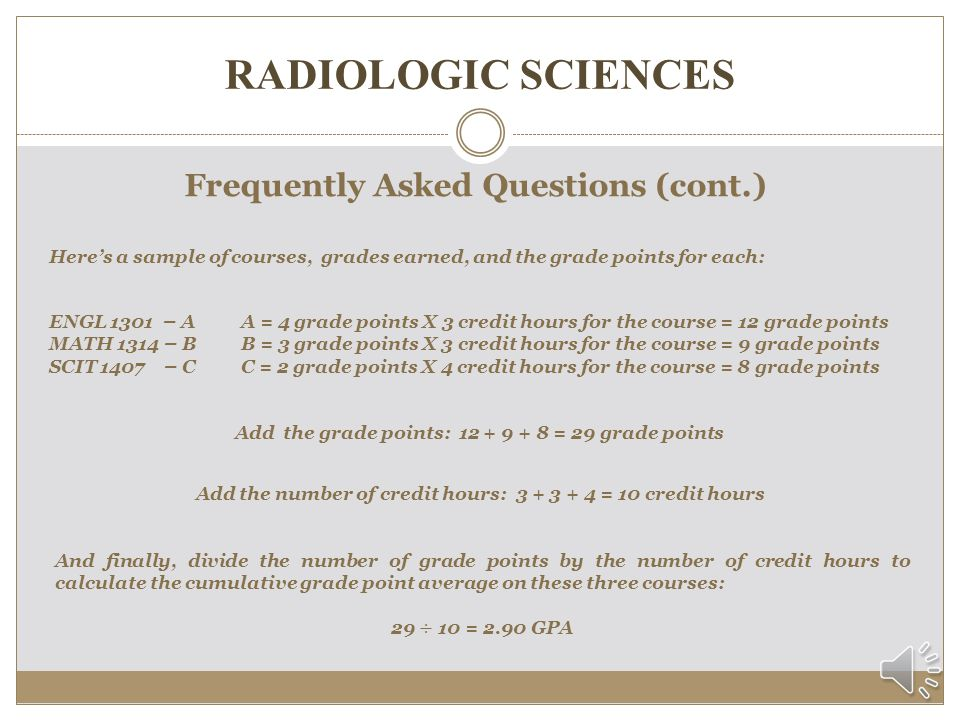 RADIOLOGIC SCIENCES Frequently Asked Questions (cont.) How do I calculate my grade point average (GPA).