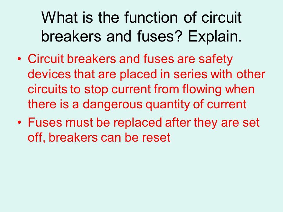 What is the function of circuit breakers and fuses? Explain. Circuit breakers and fuses are safety devices that are placed in series with other circui