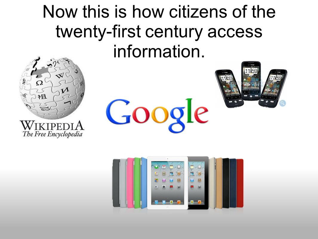Now this is how citizens of the twenty-first century access information.