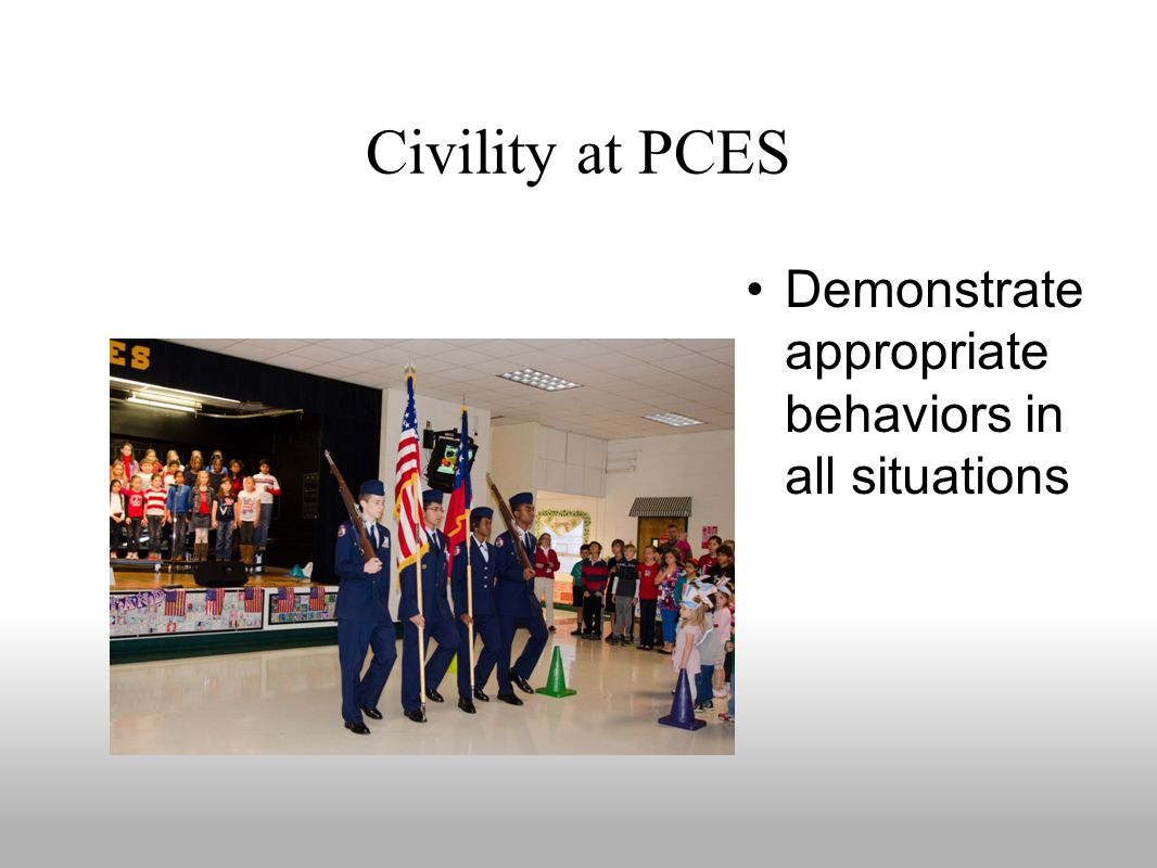 Civility at PCES Demonstrate appropriate behaviors in all situations