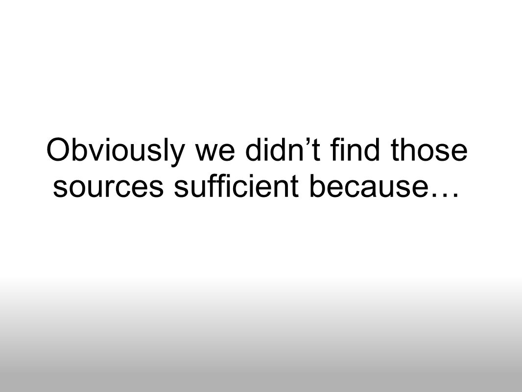Obviously we didn't find those sources sufficient because…
