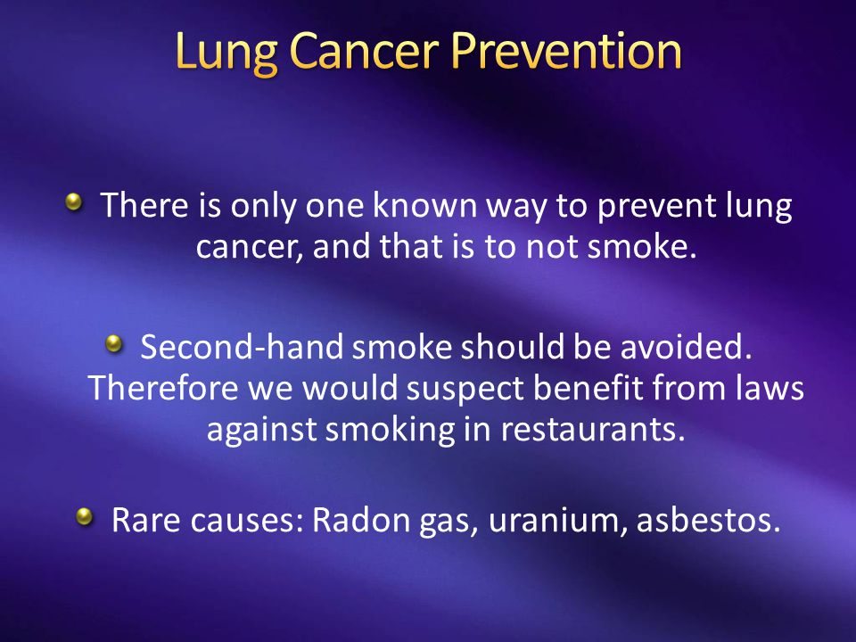 There is only one known way to prevent lung cancer, and that is to not smoke. Second-hand smoke should be avoided. Therefore we would suspect benefit