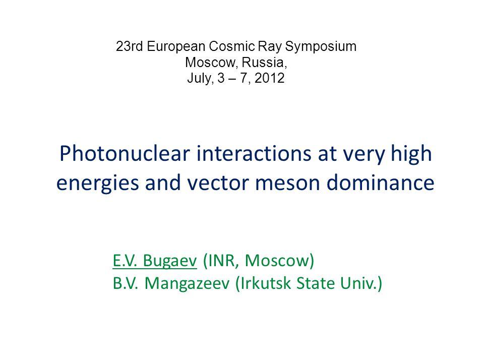 Photonuclear interactions at very high energies and vector meson dominance E.V. Bugaev (INR, Moscow) B.V. Mangazeev (Irkutsk State Univ.) 23rd Europea