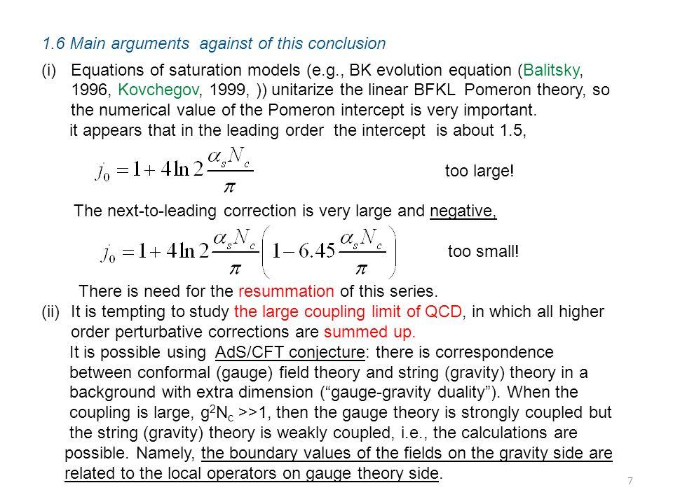 1.6 Main arguments against of this conclusion (i)Equations of saturation models (e.g., BK evolution equation (Balitsky, 1996, Kovchegov, 1999, )) unit