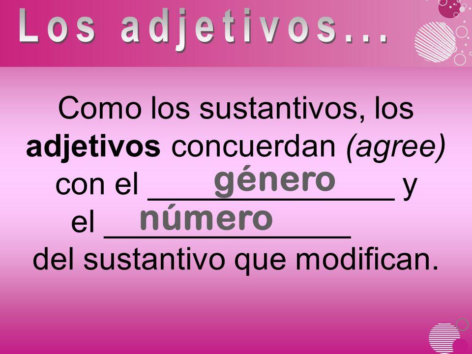 Como los sustantivos, los adjetivos concuerdan (agree) con el ______________ y el ______________ del sustantivo que modifican.