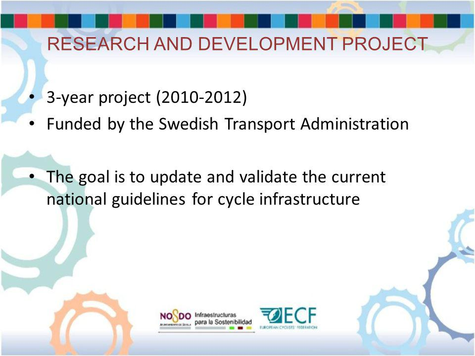 RESEARCH AND DEVELOPMENT PROJECT 3-year project (2010-2012) Funded by the Swedish Transport Administration The goal is to update and validate the current national guidelines for cycle infrastructure