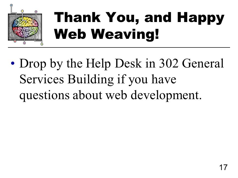 17 Thank You, and Happy Web Weaving.