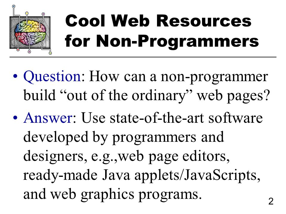 2 Cool Web Resources for Non-Programmers Question: How can a non-programmer build out of the ordinary web pages.