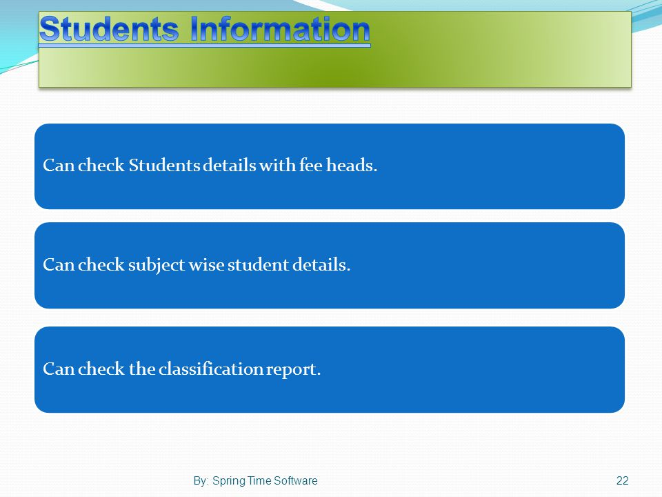 Can check Students details with fee heads.Can check subject wise student details.Can check the classification report.
