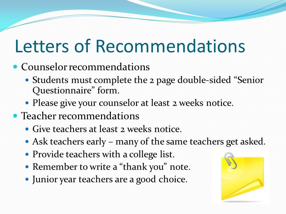 Letters of Recommendations Counselor recommendations Students must complete the 2 page double-sided Senior Questionnaire form.