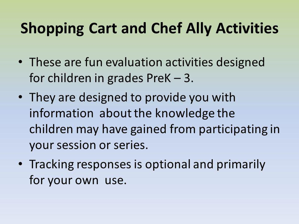 Shopping Cart and Chef Ally Activities These are fun evaluation activities designed for children in grades PreK – 3.