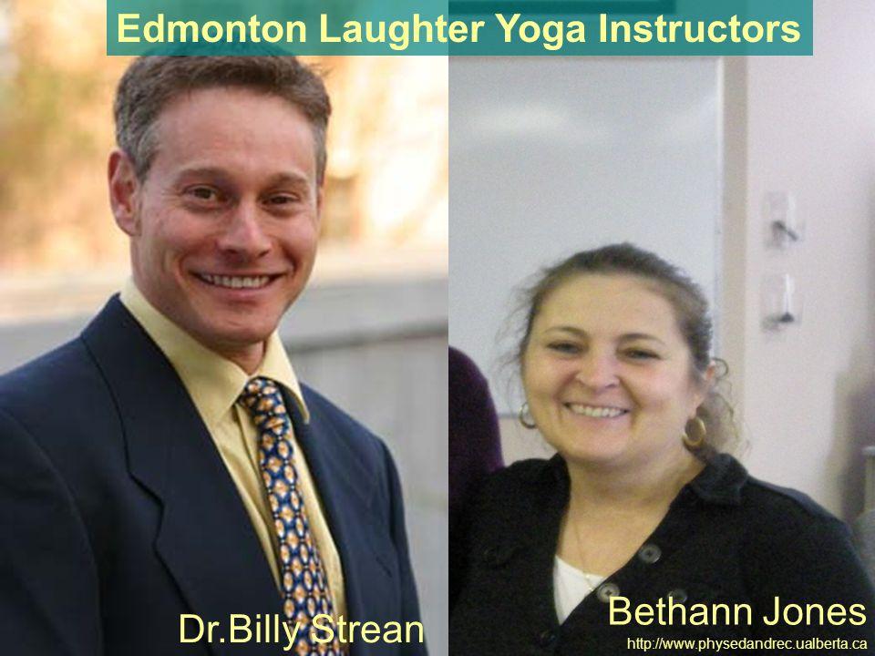 Bethann Jones http://www.physedandrec.ualberta.ca Dr.Billy Strean Edmonton Laughter Yoga Instructors