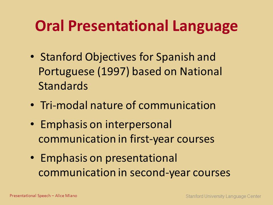 Oral Presentational Language Stanford Objectives for Spanish and Portuguese (1997) based on National Standards Tri-modal nature of communication Empha