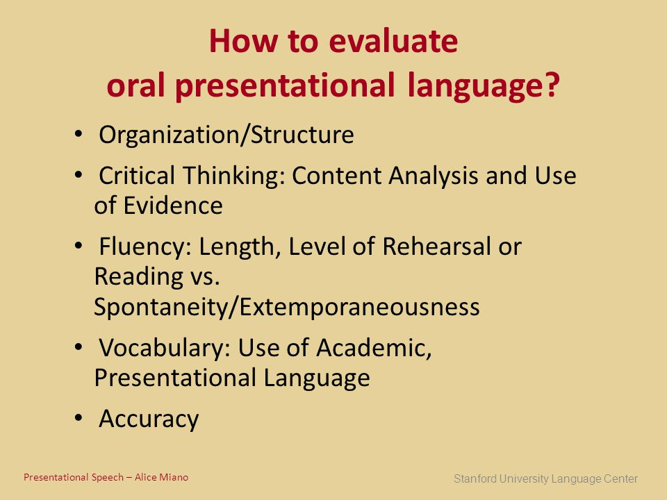 How to evaluate oral presentational language? Organization/Structure Critical Thinking: Content Analysis and Use of Evidence Fluency: Length, Level of