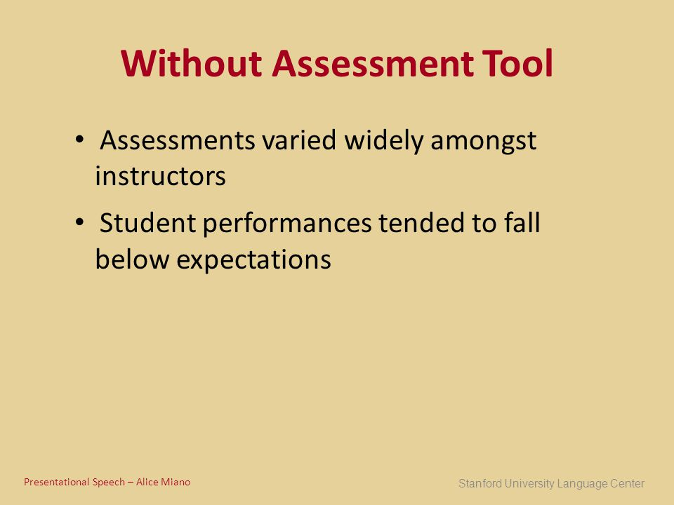 Without Assessment Tool Assessments varied widely amongst instructors Student performances tended to fall below expectations Stanford University Langu