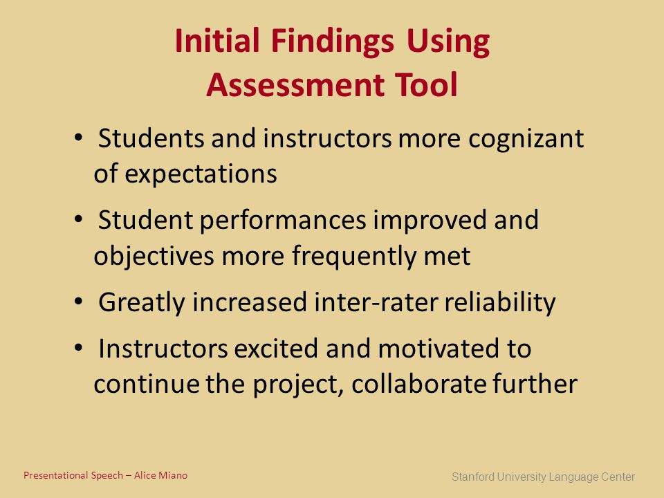 Initial Findings Using Assessment Tool Students and instructors more cognizant of expectations Student performances improved and objectives more frequ