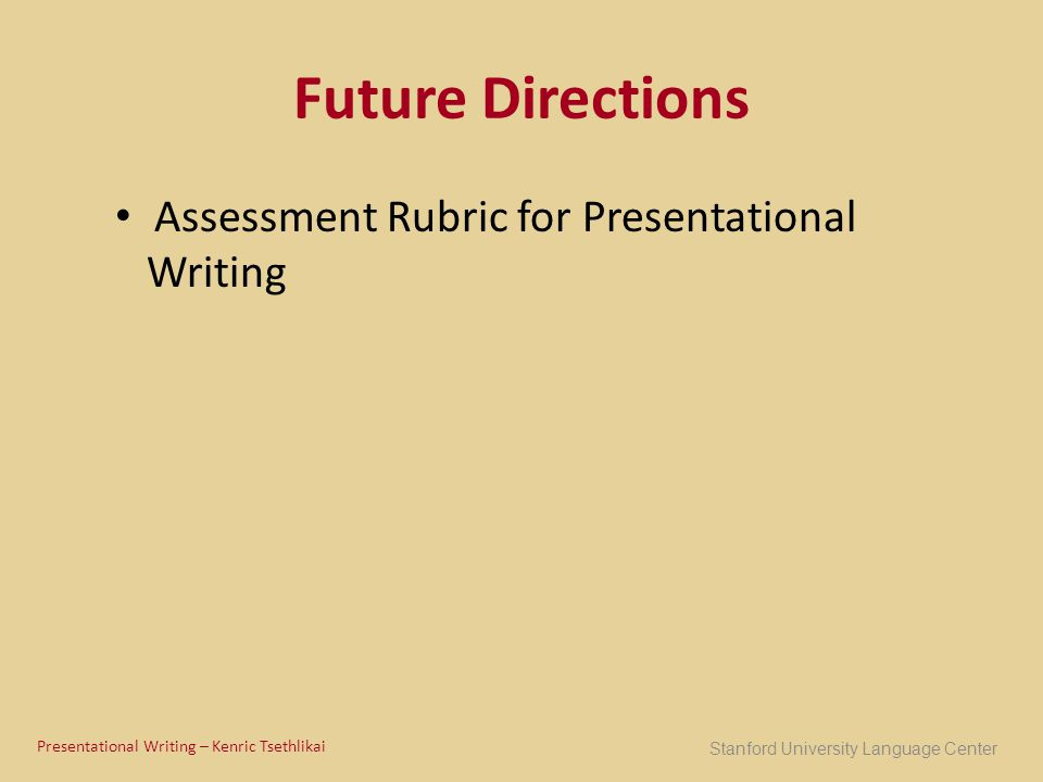 Future Directions Assessment Rubric for Presentational Writing Stanford University Language Center Presentational Writing – Kenric Tsethlikai