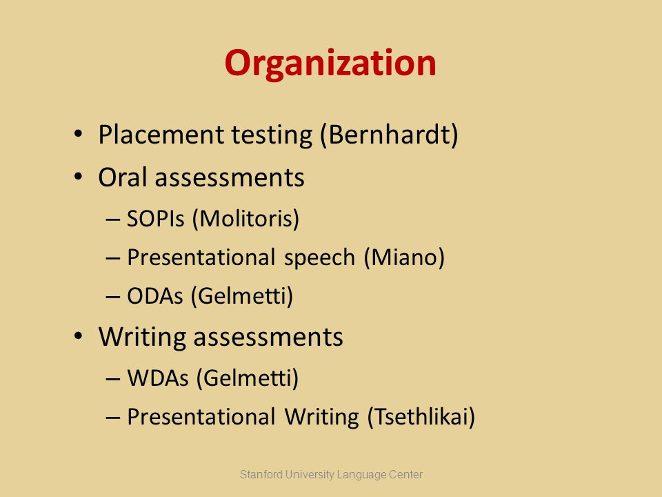 Initial Findings Using Assessment Tool Students and instructors more cognizant of expectations Student performances improved and objectives more frequently met Greatly increased inter-rater reliability Instructors excited and motivated to continue the project, collaborate further Stanford University Language Center Presentational Speech – Alice Miano
