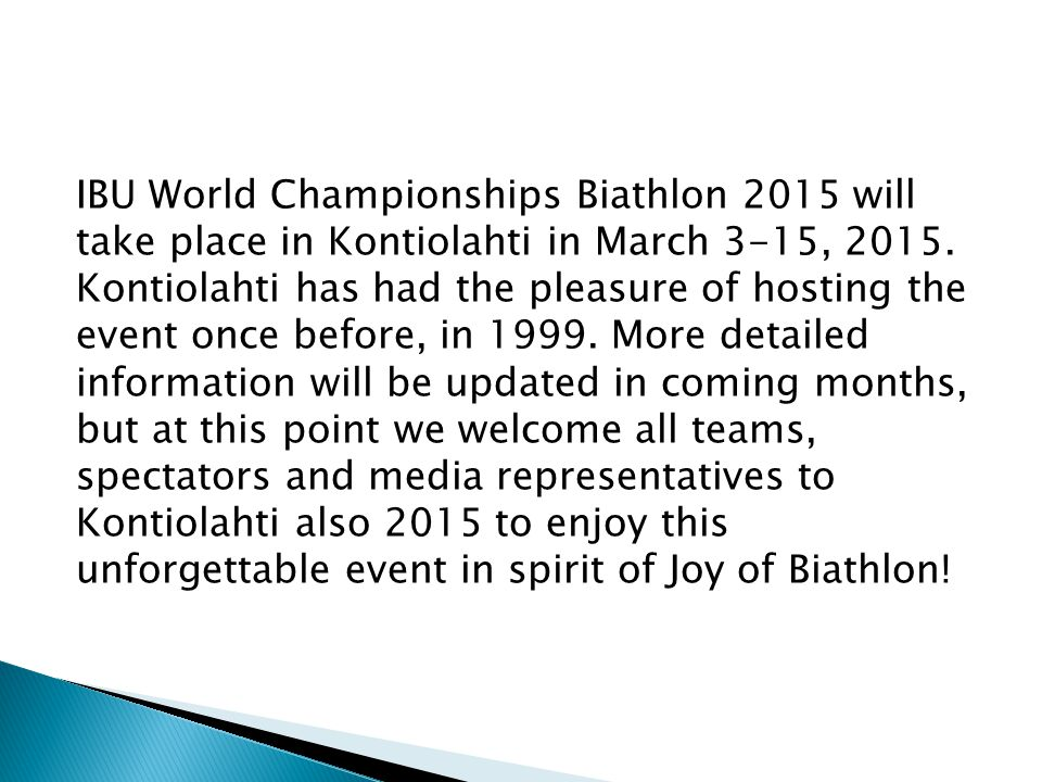 IBU World Championships Biathlon 2015 will take place in Kontiolahti in March 3-15, 2015. Kontiolahti has had the pleasure of hosting the event once b