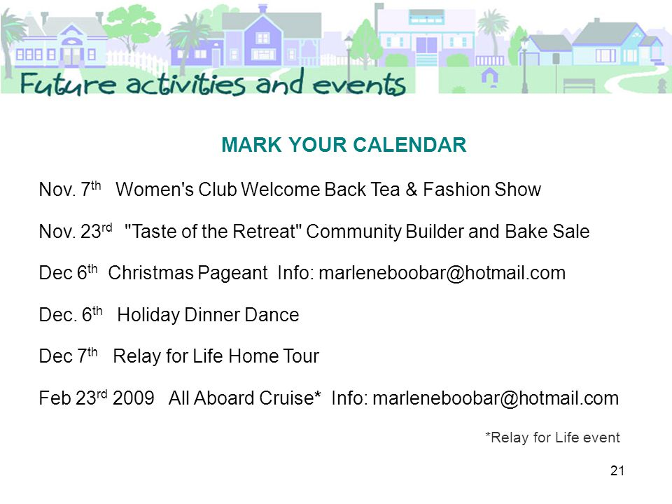 21 MARK YOUR CALENDAR Nov.7 th Women s Club Welcome Back Tea & Fashion Show Nov.