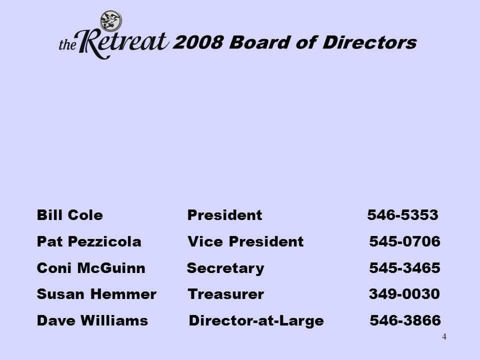 4 2008 Board of Directors Bill Cole President 546-5353 Pat Pezzicola Vice President 545-0706 Coni McGuinn Secretary 545-3465 Susan Hemmer Treasurer 349-0030 Dave Williams Director-at-Large 546-3866