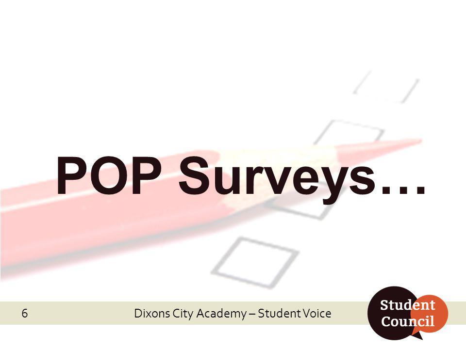 POP Surveys… Dixons City Academy – Student Voice 6