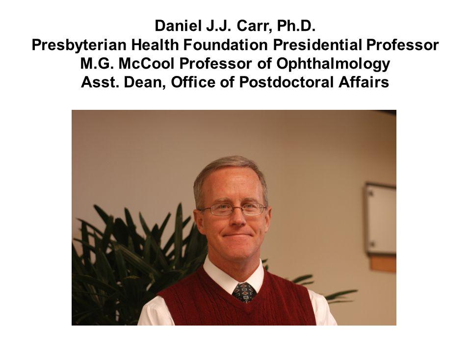 Daniel J.J. Carr, Ph.D. Presbyterian Health Foundation Presidential Professor M.G. McCool Professor of Ophthalmology Asst. Dean, Office of Postdoctora
