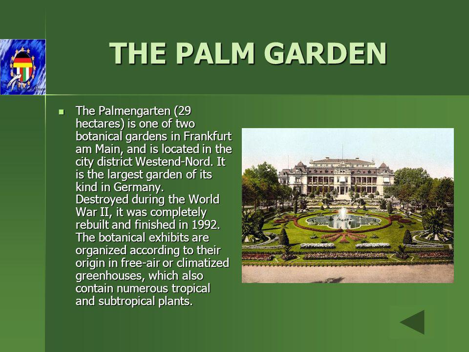 THE PALM GARDEN The Palmengarten (29 hectares) is one of two botanical gardens in Frankfurt am Main, and is located in the city district Westend-Nord.